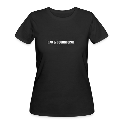 Bad and Boujee. - Women's 50/50 T-Shirt