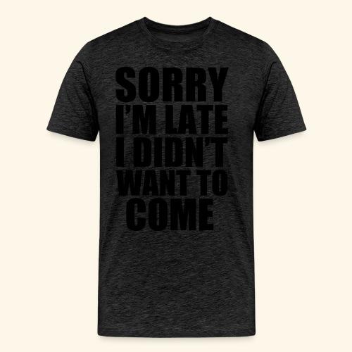 Sorry Im Late T-Shirt - Men's Premium T-Shirt