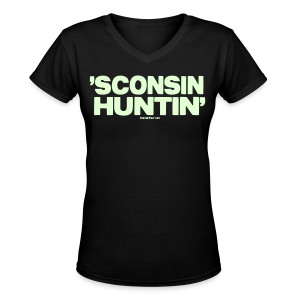 'Sconsin Huntin'- Glow in the Dark - Women's V-Neck T-Shirt