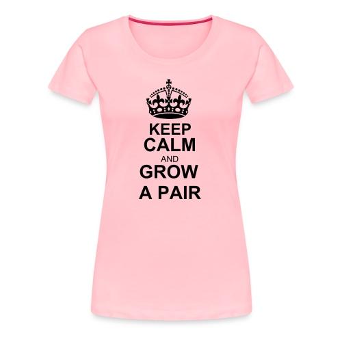 keep calm and grow a pair - Women's - Women's Premium T-Shirt