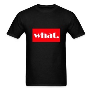WHAT T-Shirt - Men's T-Shirt
