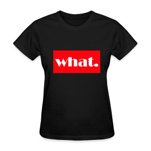 WHAT T-Shirt - Women's T-Shirt