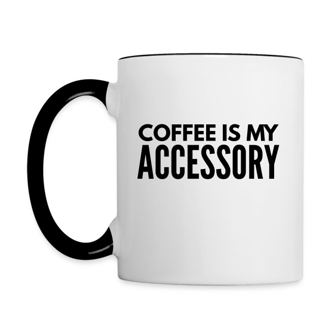 Coffee Is My Accessory