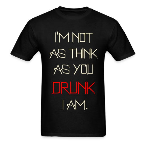 Corrupt Nation I'm Not As Think As You Drunk I Am T-Shirt - Men's T-Shirt