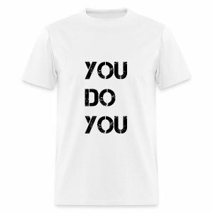 You Do You WhiteT - Men's T-Shirt