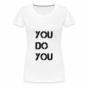 You Do You Women Prem - Women's Premium T-Shirt