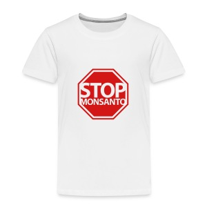 * Stop Monsanto *  - Toddler Premium T-Shirt