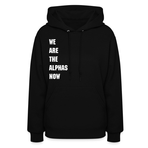 We Are The Alphas Now hoodie - Women's Hoodie