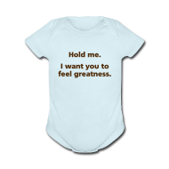 Baby Bodysuits ~ Baby Short Sleeve One Piece ~ BABY BOY: Hold me. I want you to feel greatness