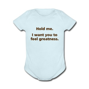 BABY BOY: Hold me. I want you to feel greatness - Short Sleeve Baby Bodysuit