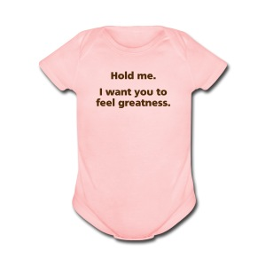 BABY GIRL: Hold me. I want you to feel greatness. - Short Sleeve Baby Bodysuit