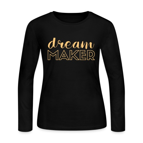Dream Maker Tshirt - Women's Long Sleeve Jersey T-Shirt