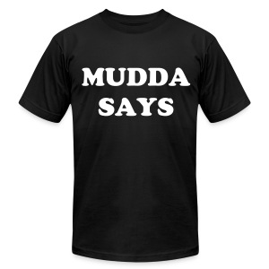Mudda Says - American Apparel - Men's T-Shirt by American Apparel