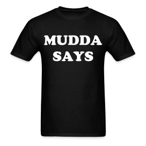 Mudda Says - Gildan - Men's T-Shirt