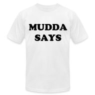 T-Shirts ~ Men's T-Shirt by American Apparel ~ Mudda Says - American Apparel