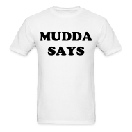 T-Shirts ~ Men's T-Shirt ~ Mudda Says - Gildan