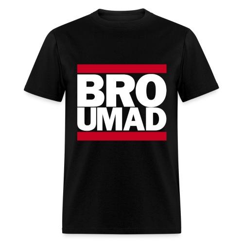 Men's BRO U MAD  T-Shirt - White Text - Men's T-Shirt