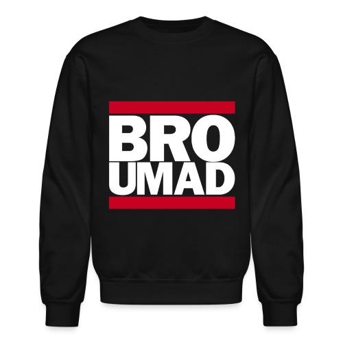 Men's BRO U MAD  Sweatshirt - White Text - Crewneck Sweatshirt
