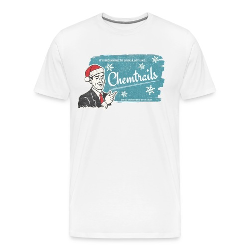 It's Beginning To Look A Lot Like CHEMTRAILS - Men's Premium T-Shirt