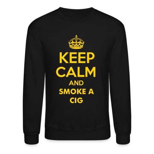 Keep Calm And Smoke A Cig Sweater - Crewneck Sweatshirt