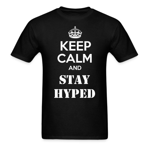 Keep Calm and Stay Hyped - Men's T-Shirt