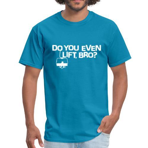 Do You Even Lift, Bro? - Men's T-Shirt