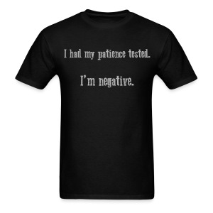I had my patience tested. I'm negative - Men - Men's T-Shirt