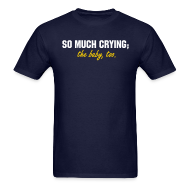 T-Shirts ~ Men's T-Shirt ~ SO MUCH CRYING... the baby too