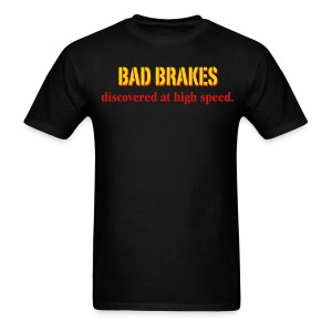 Bad Brakes discovered at high speed - Men's T-Shirt