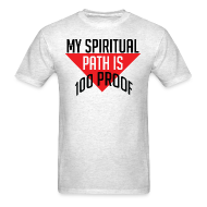 T-Shirts ~ Men's T-Shirt ~ My Spiritual Path is 100% Proof