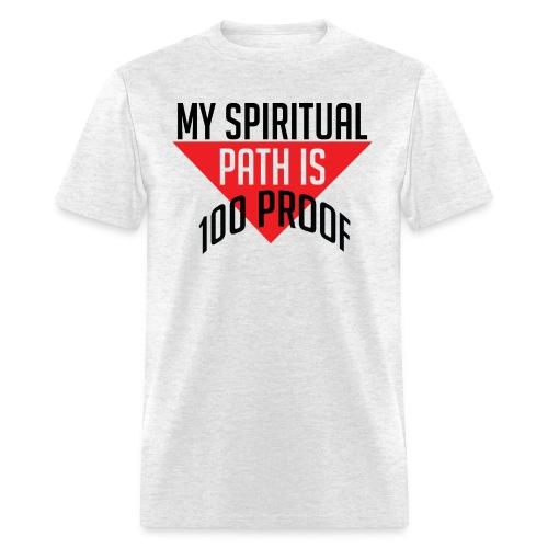 My Spiritual Path is 100% Proof - Men's T-Shirt
