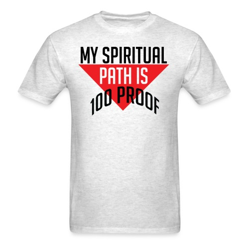 My Spiritual Path is 100% Proof - Men's T-Shirt