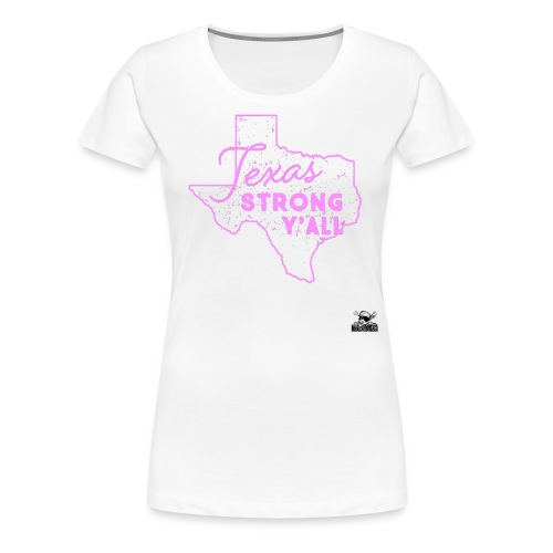 TX Strong Y'all - Women's Premium T-Shirt