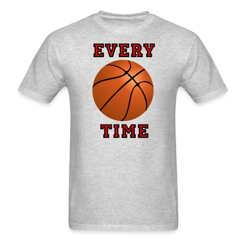 Every Time - Adult Basketball Tee - Men's T-Shirt
