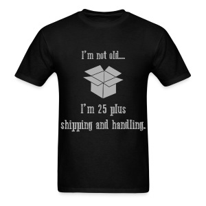 I'm not old - I'm 25 plus shipping and handling - Men - Men's T-Shirt
