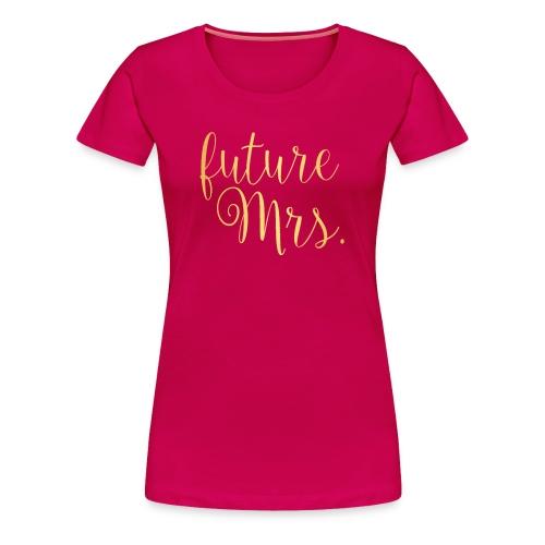 Golden future Mrs. Tee - Hot Pink - Women's Premium T-Shirt