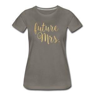 Golden future Mrs. Tee - Grey - Women's Premium T-Shirt