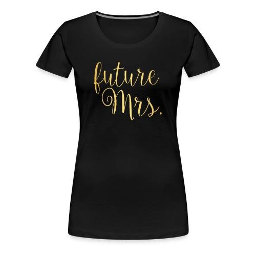 Golden future Mrs. Tee - Black - Women's Premium T-Shirt