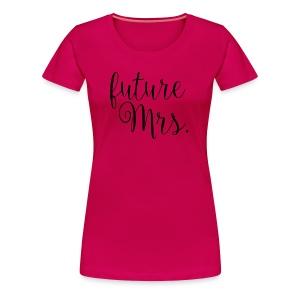future Mrs. Tee - Hot Pink - Women's Premium T-Shirt