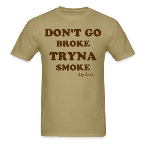 Don't Go Broke Tryna Smoke - Men's T-Shirt