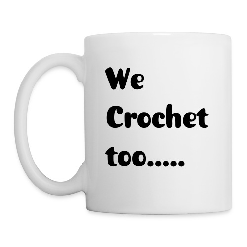 We Crochet Too - Coffee/Tea Mug