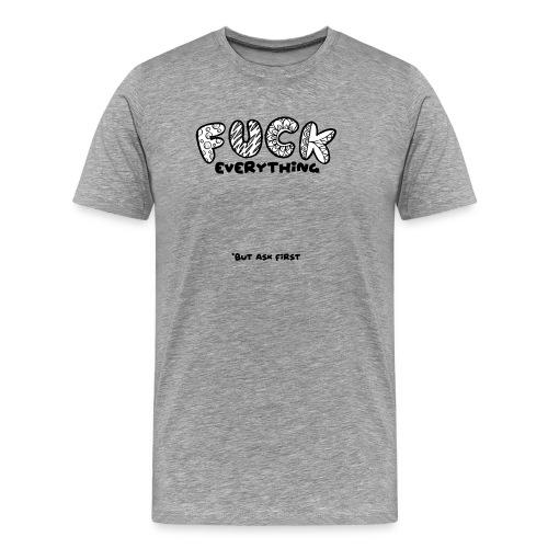 F*ck Everything Shirt - Men's Premium T-Shirt