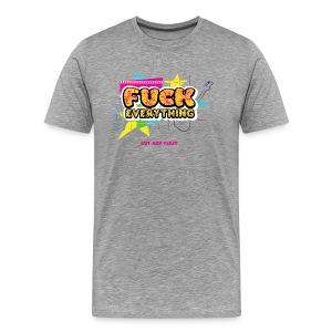 F*ck Everything Shirt 2 - Men's Premium T-Shirt