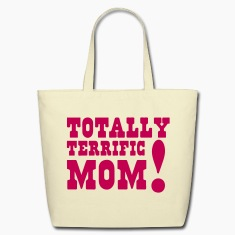 TOTALLY TERRIFIC MOM! Bags