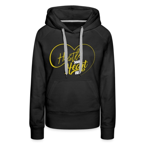 Hustle Your Heart Out Women's Premium Hoodie - Women's Premium Hoodie