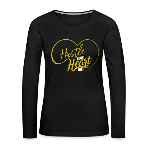 Hustle Your Heart Out Women's Premium Long Sleeve T-Shirt - Women's Premium Long Sleeve T-Shirt