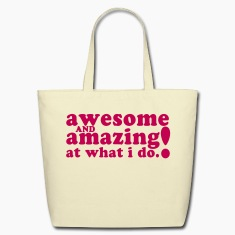 AWESOME and AMAZING at what I do! Bags