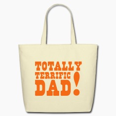 FATHERS day TOTALLY TERRIFIC DAD! Bags