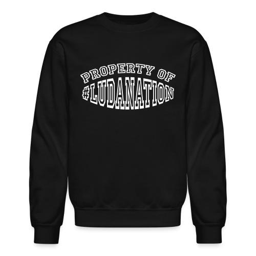 Property Of #Ludanation - Crewneck Sweatshirt