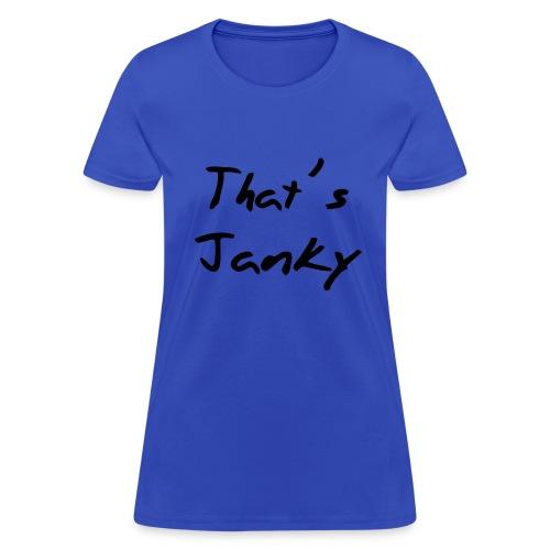 That's Janky  - Women's T-Shirt